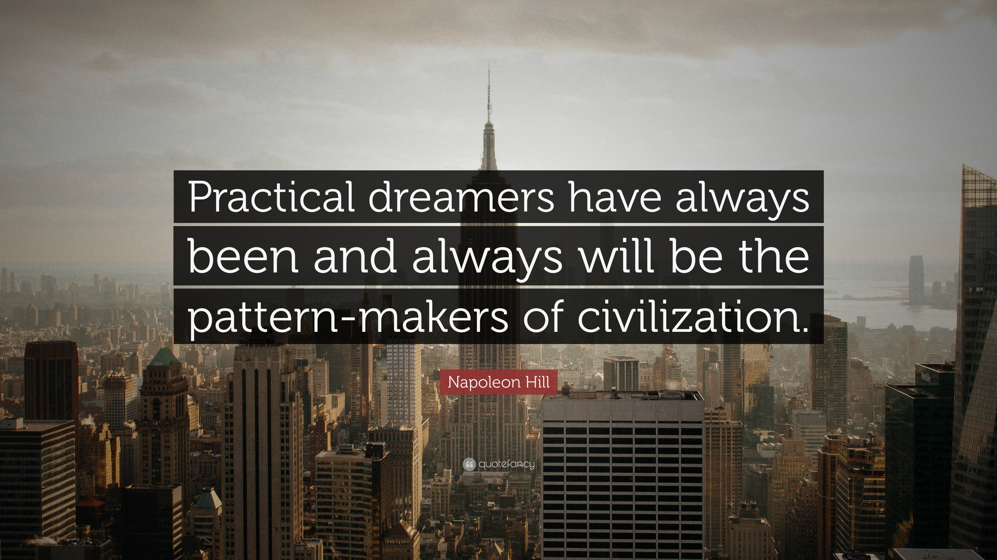 106794-Napoleon-Hill-Quote-Practical-dreamers-have-always-been-and-always